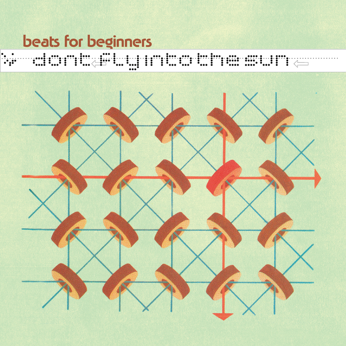 BEATS FOR BEGINNERS - Don't Fly Into The Sun