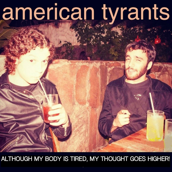 AMERICAN TYRANTS - Although My Body Is Tired, My Thought Goes Higher!
