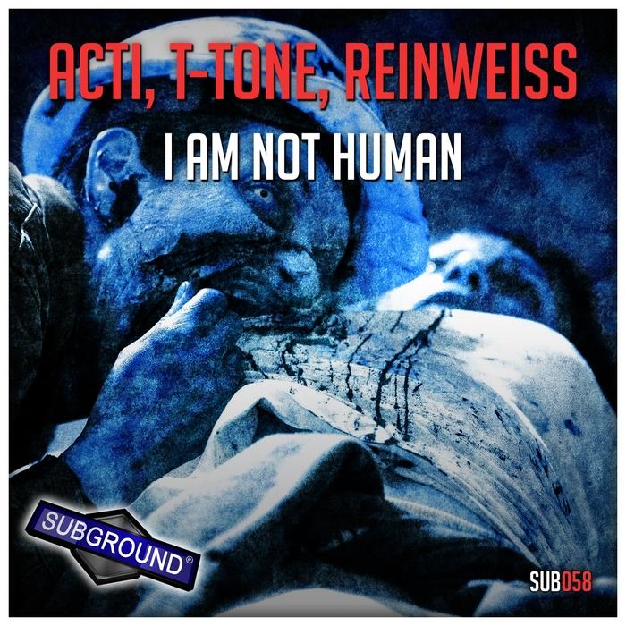 ACTI/T-TONE/REINWEISS - I Am Not Human