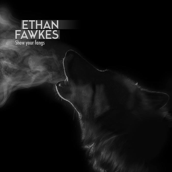 ETHAN FAWKES - Show Your Fangs