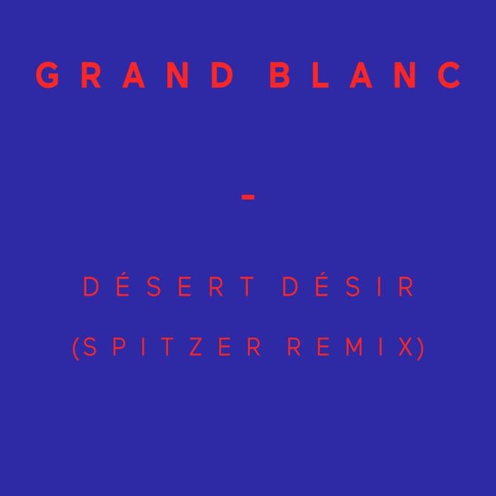 GRAND BLANC - Desert Desir