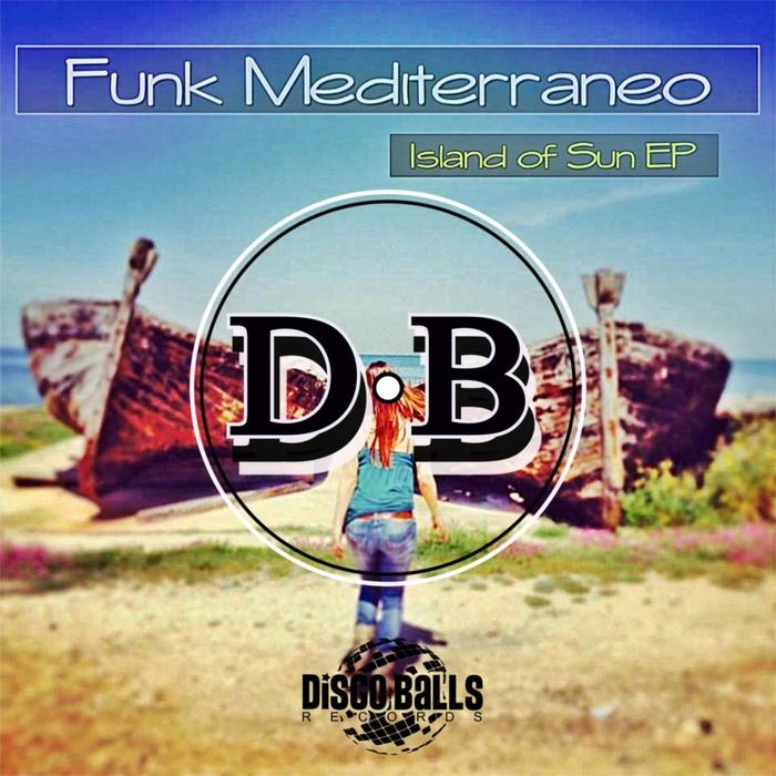FUNK MEDITERRANEO - Island Of Sun EP