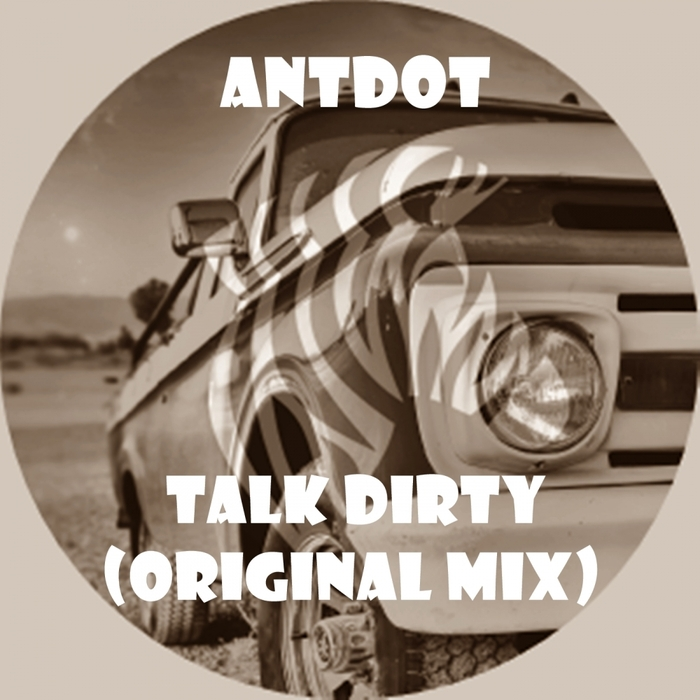 ANTDOT - Talk Dirty