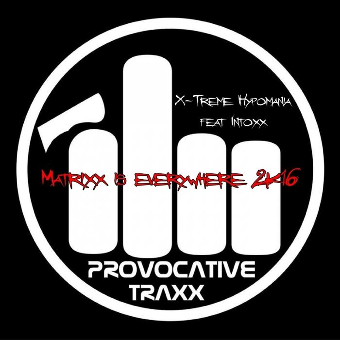 X-TREME HYPOMANIA feat INTOXX - Matrixx Is Everywhere 2K16