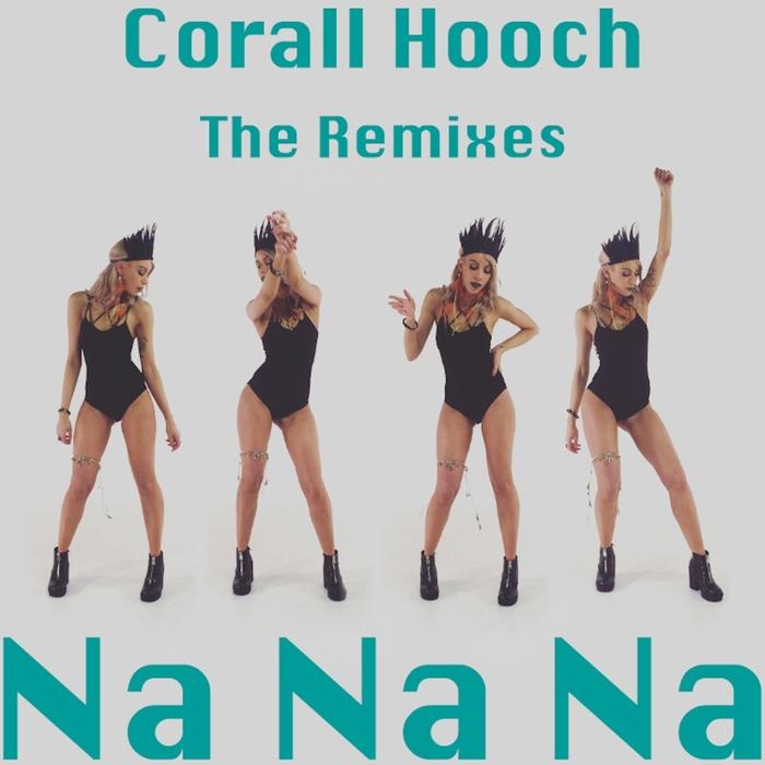 CORALL HOOCH - Na Na Na (The Remixes)