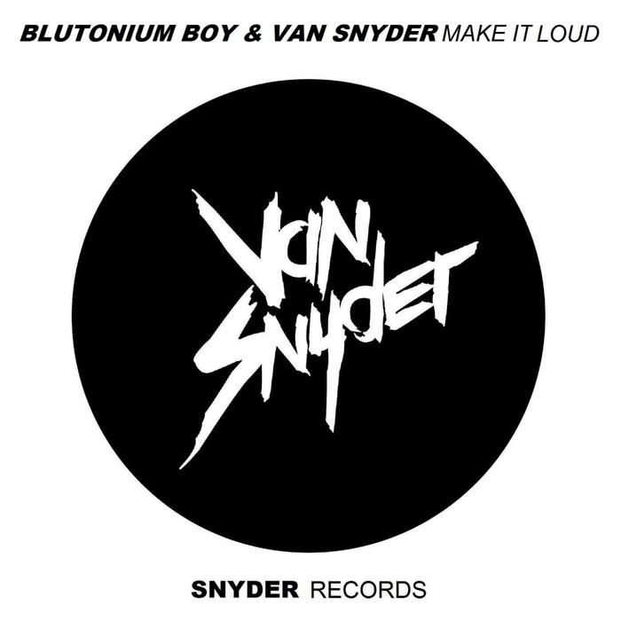 BLUTONIUM BOY/VAN SNYDER - Make It Loud