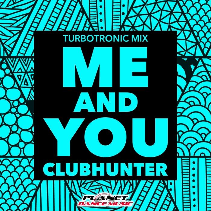 CLUBHUNTER - Me & You