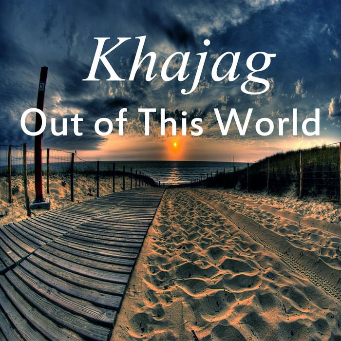 KHAJAG - Out Of This World