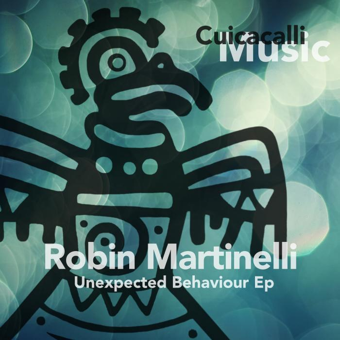 ROBIN MARTINELLI - Unexpected Behaviour EP