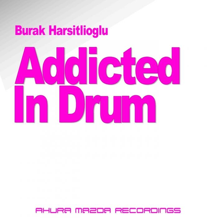 BURAK HARSITLIOGLU - Addicted In Drum