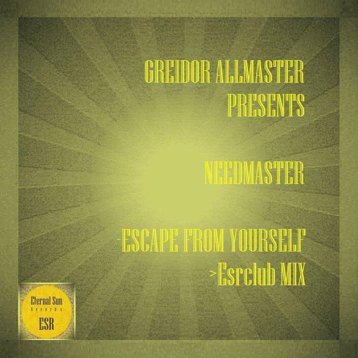 GREIDOR ALLMASTER Presents NEEDMASTER - Escape From Yourself
