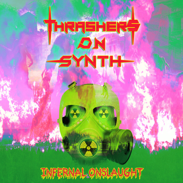 THRASHERS ON SYNTH - Infernal Onslaught
