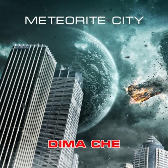 DIMA CHE - Meteorite City