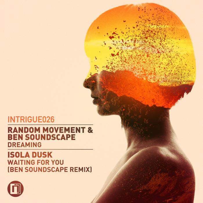 RANDOM MOVEMENT/BEN SOUNDSCAPE/ISOLA DUSK - Dreaming/Waiting For You