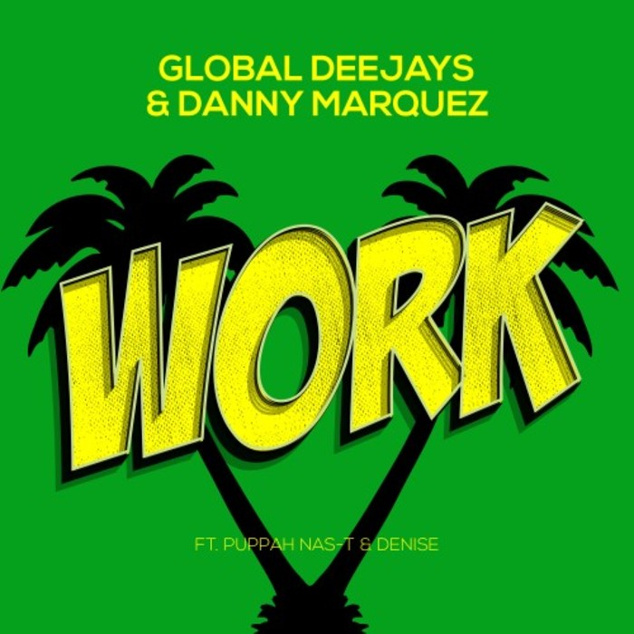 GLOBAL DEEJAYS feat PUPPAH NAS-T/DENISE with DANNY MARQUEZ - Work