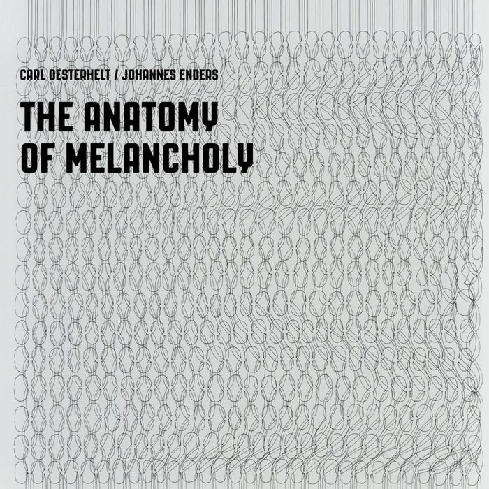 CARL OESTERHELT/JOHANNES ENDERS - The Anatomy Of Melancholy