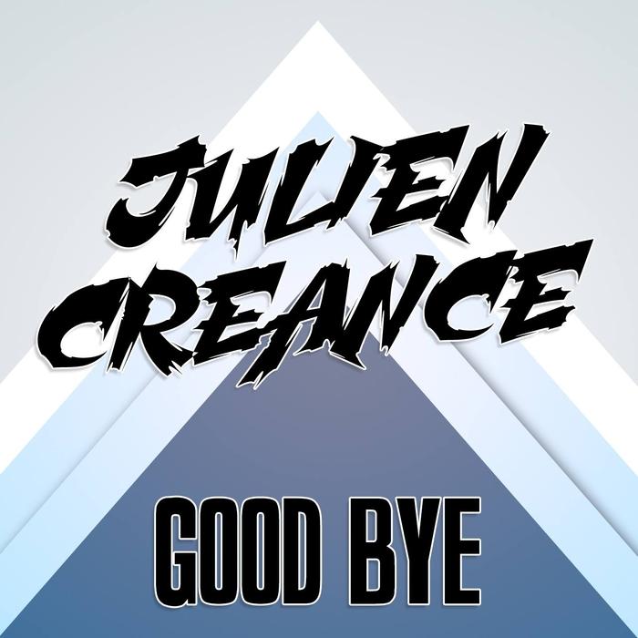 JULIEN CREANCE - Good Bye