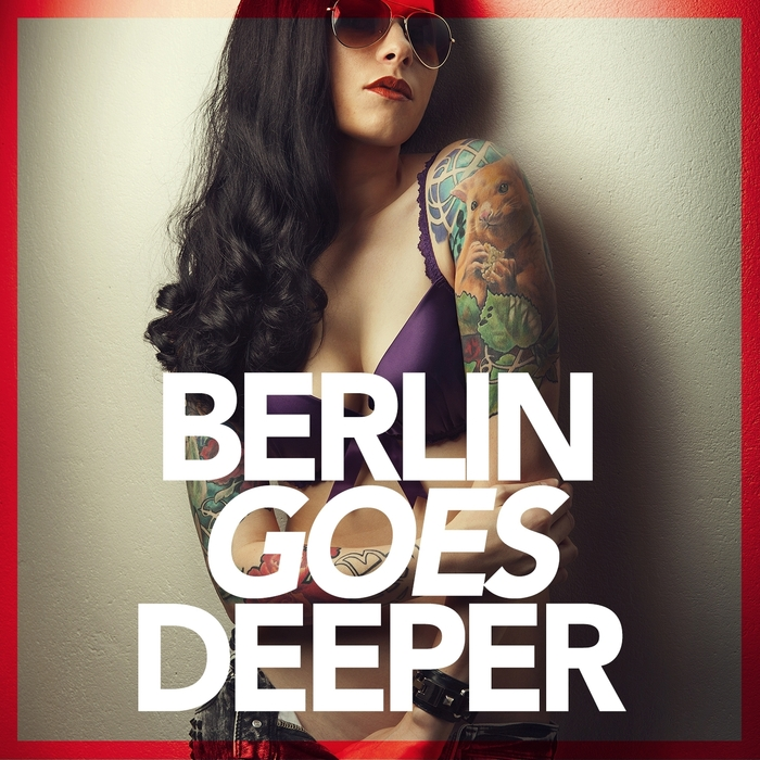 VARIOUS - Berlin Goes Deeper (A Unique Selection Of Deep House Tunes)