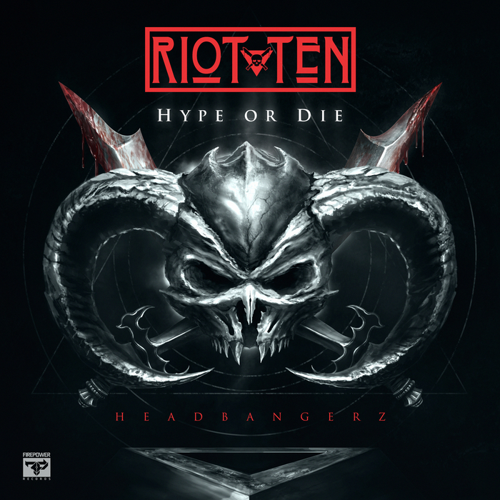 RIOT TEN - HYPE OR DIE: Headbangerz