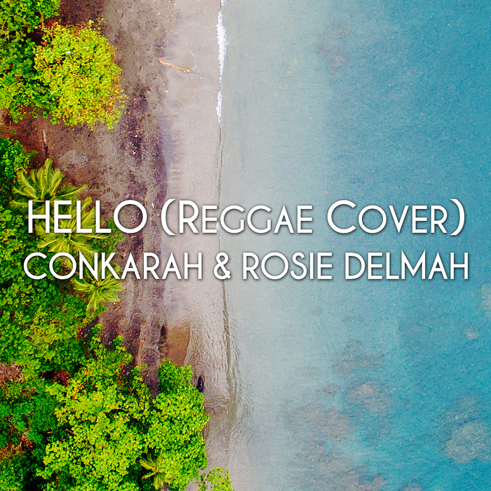 Hello (Reggae Cover) by Conkarah/Rosie Delmah on MP3, WAV