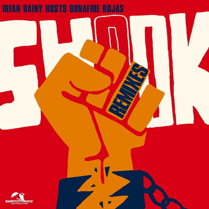 IRFAN RAINY feat BONAFIDE ROJAS - Shook (Remixes) (feat. Bonafide Rojas)