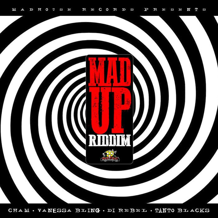 CHAM/TANTO BLACKS/DI REBEL/VANESSA BLING - Mad Up Riddim