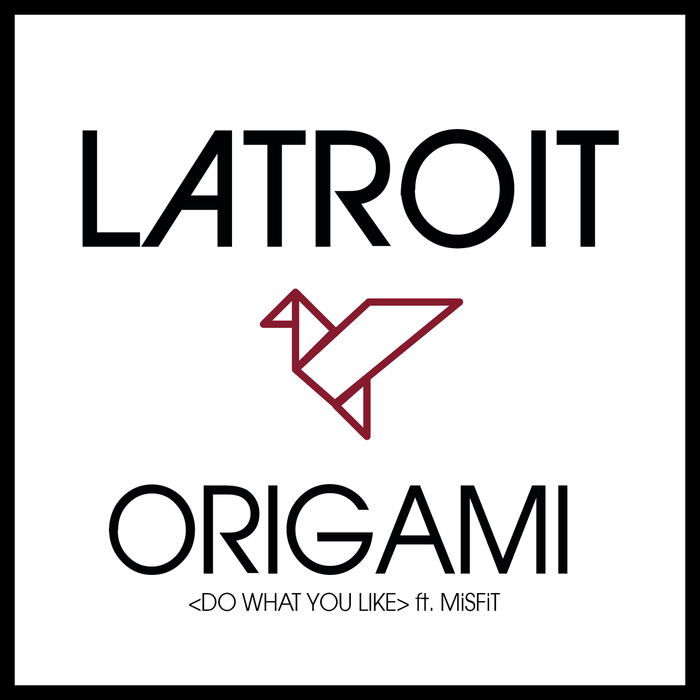 LATROIT feat MISFIT - Origami (Do What You Like)