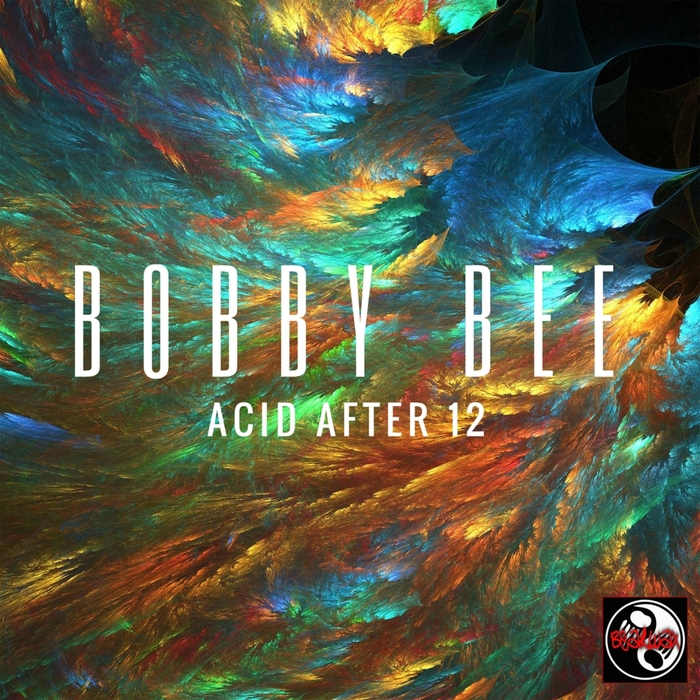BOBBY BEE - Acid After 12