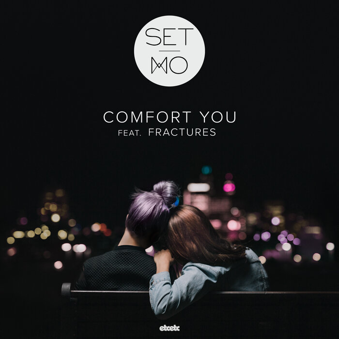 SET MO feat FRACTURES - Comfort You