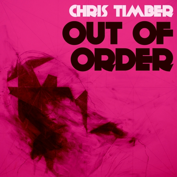 CHRIS TIMBER - Out Of Order