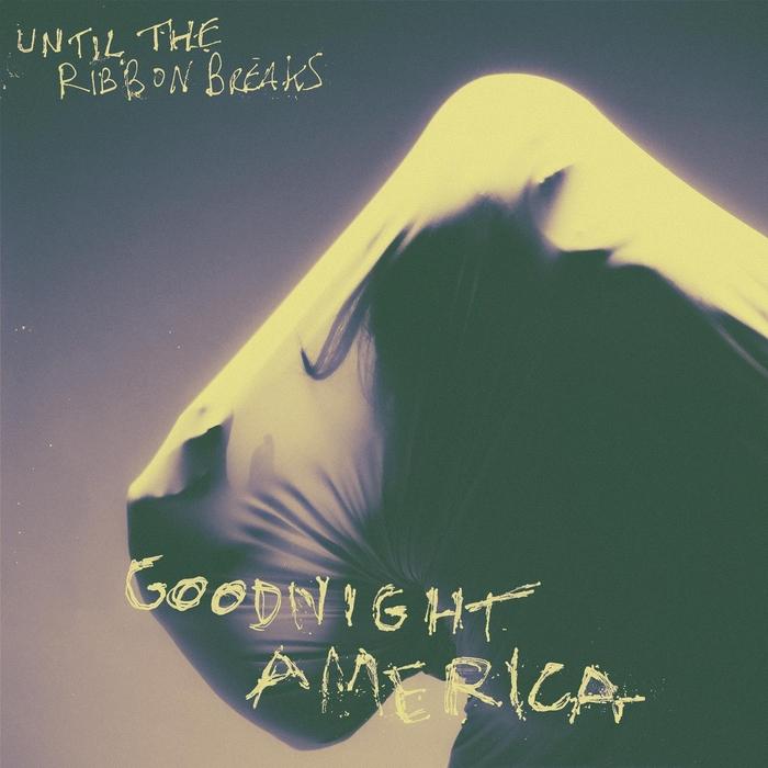UNTIL THE RIBBON BREAKS - Goodnight America