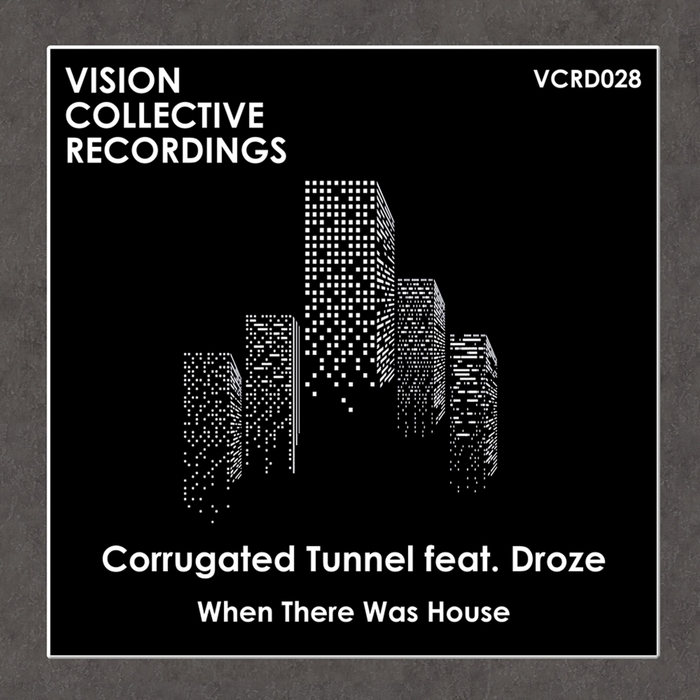 CORRUGATED TUNNEL feat DROZE - When There Was House