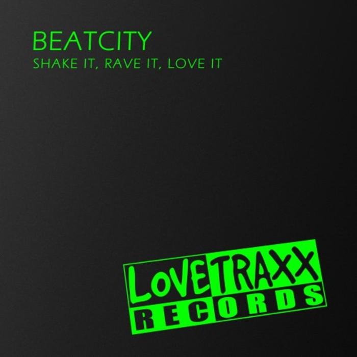 BEATCITY - Shake It, Rave It, Love It