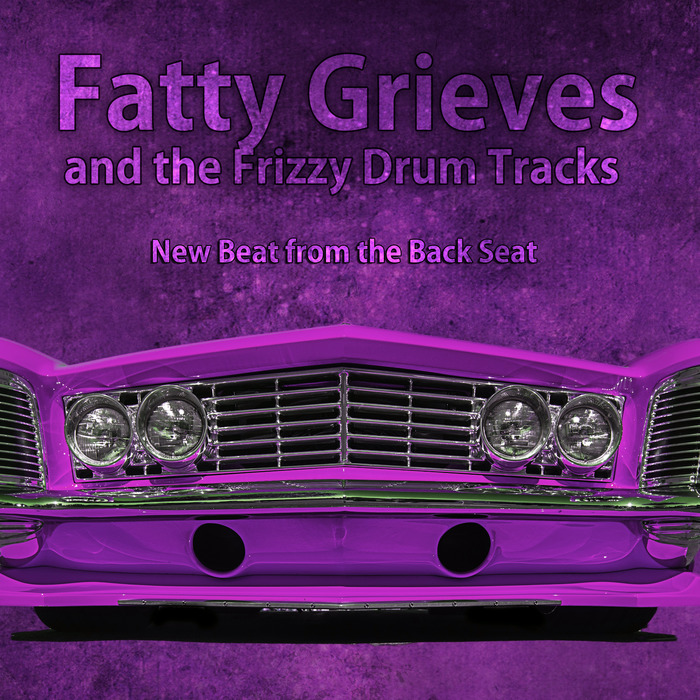 FATTY GRIEVES/THE FRIZZY DRUM TRACKS - New Beat From The Back Seat