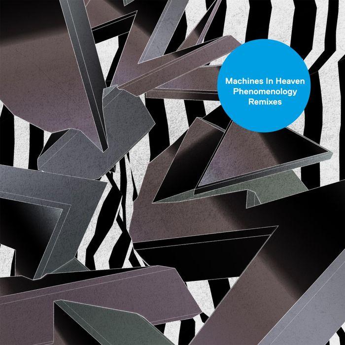 MACHINES IN HEAVEN - Phenomenology (Remixes)