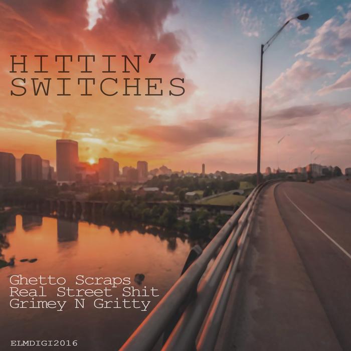 HITTIN' SWITCHES - Ghetto Scraps