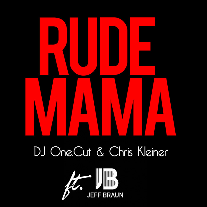 DJ ONE CUT/CHRIS KLEINER - Rude Mama