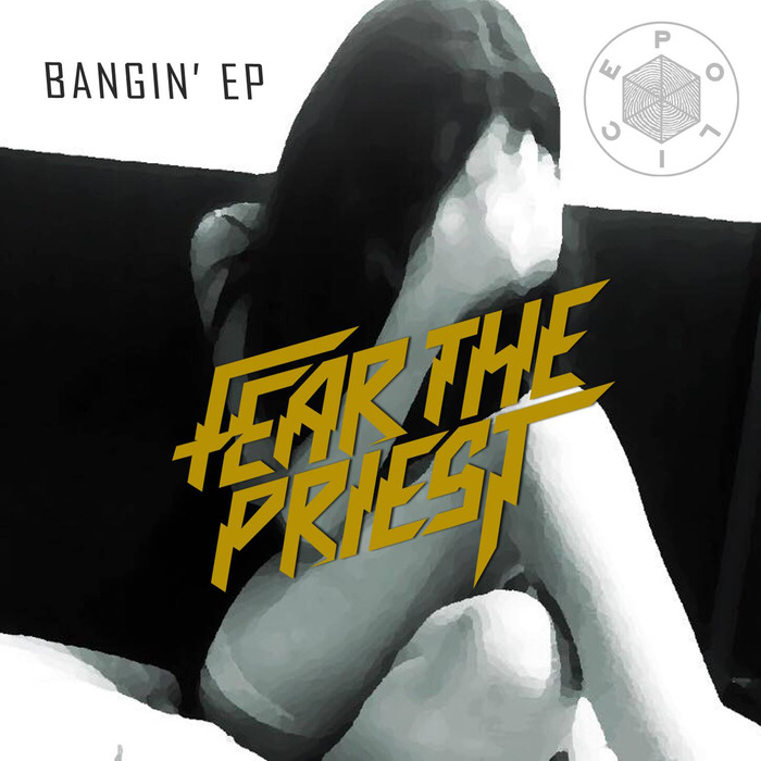 FEAR THE PRIEST - Bangin' EP