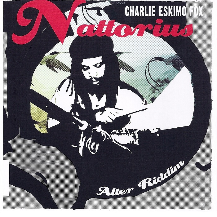 CHARLIE ESKIMO FOX - Nattorius/Alter Riddim