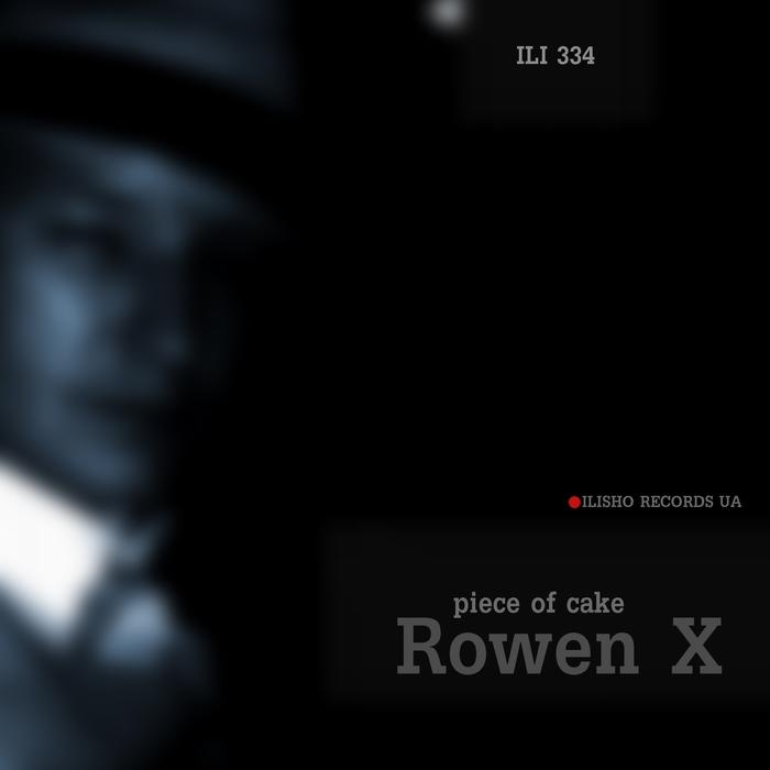 ROWEN X - Piece Of Cake