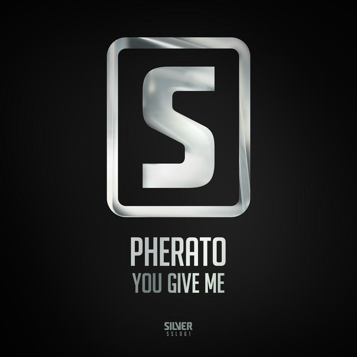 PHERATO - You Give Me