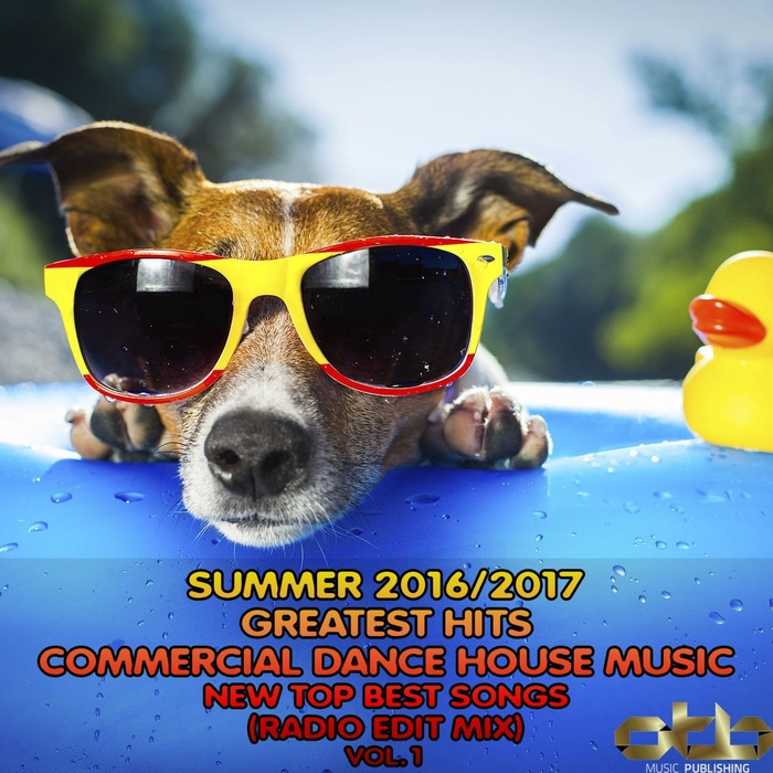 VARIOUS - Summer 2016 - 2017 Greatest Hits Commercial Dance House Music Vol 1 (New Top Best Songs Radio Edit Mix)