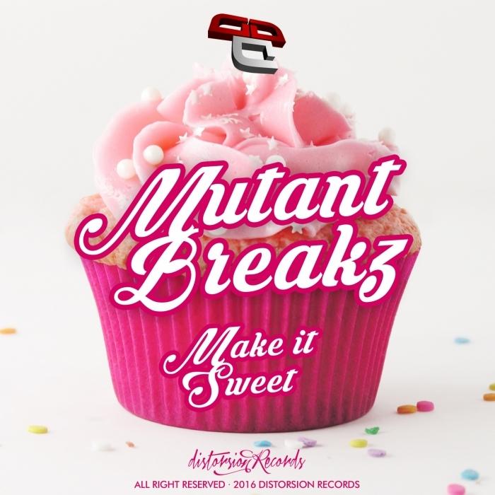 MUTANTBREAKZ - Make It Sweet