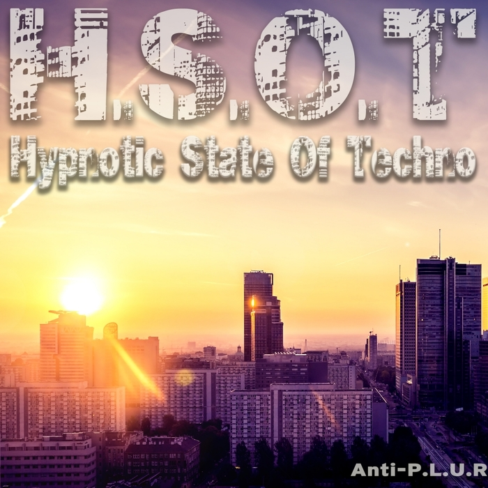 ANTI-P.L.U.R - H.S.O.T (Hypnotic State Of Techno)