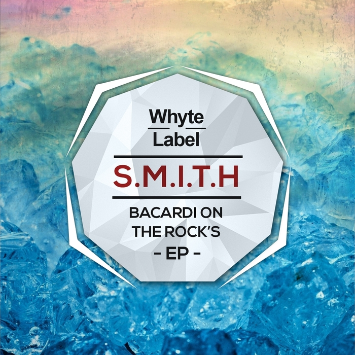 S.M.I.T.H - Bacardi On The Rocks EP