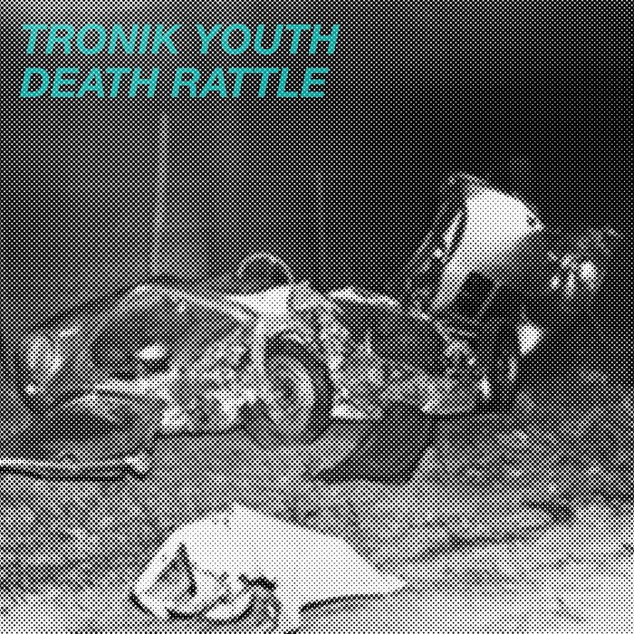 TRONIK YOUTH - Death Rattle