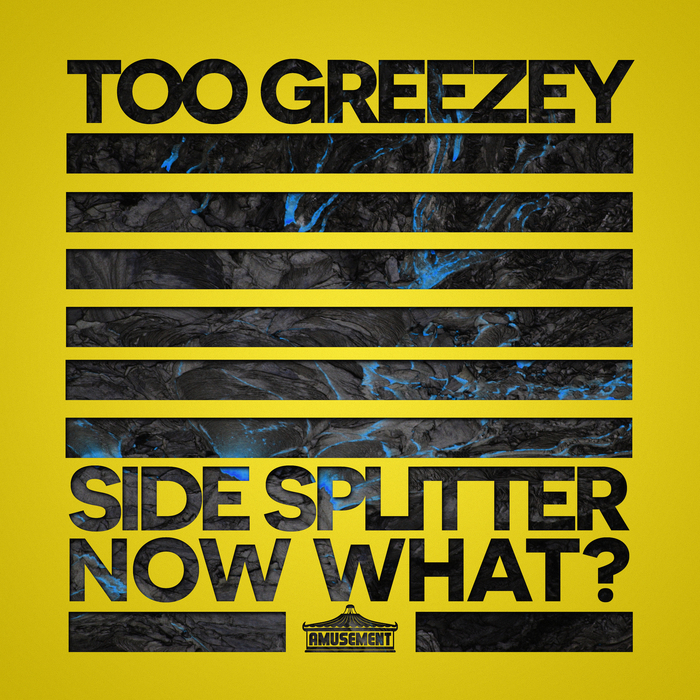 TOO GREEZEY - Side Splitter/Now What?