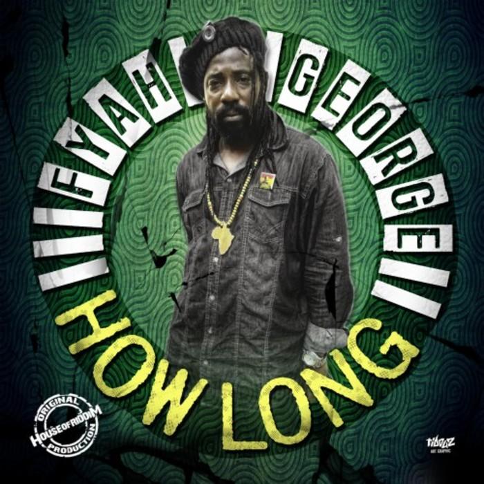 FYAH GEORGE - How Long