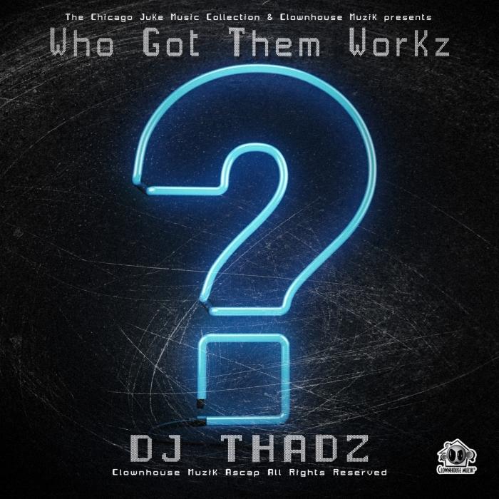 DJ THADZ - Who Got Them Works EP