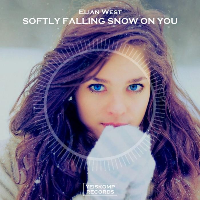 ELIAN WEST - Softly Falling Snow On You